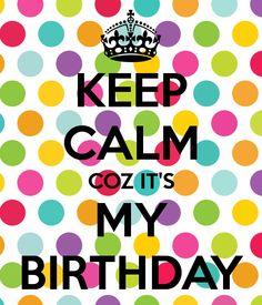 KEEP CALM COZ IT'S MY BIRTHDAY