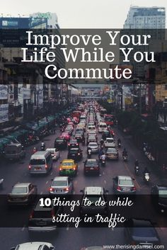Improve Your Life While You Commute. 10 things to do in traffic. -The Rising Damsel