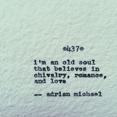 Very true, but does that make me an old soul or a gentleman?