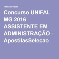 Concurso UNIFAL MG 2016 ASSISTENTE EM ADMINISTRAÇÃO - ApostilasSelecao