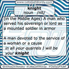 knight noun /nīt/ A man devoted to the service of a woman or a cause - in all your quarrels I will be your #knight A #chess piece, typically with its top shaped like a horse's head, that moves by jumping to the opposite corner of a rectangle two squares by three #LetsGetWordy #dailygfxdef #Knighted