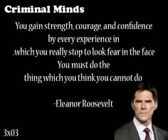 You gain strength, courage, and confidence by every experience in which you really stop to look fear in the face. You  must do the thing which you think you cannot do ~~ Eleanor Roosevelt said by Aaron Hotchnor