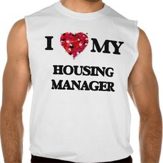 I love my Housing Manager Sleeveless T Shirt, Hoodie Sweatshirt