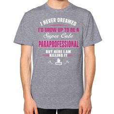 I NEVER DREAMED Paraprofessional Unisex T-Shirt (on man)