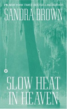 Slow Heat in Heaven  by Sandra Brown (Goodreads Author)