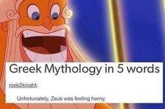 """Unfortunately, Zeus was feeling horny. Greek Mythology Humor, Greek And Roman Mythology, Greek Gods, Stupid Funny Memes, Funny Relatable Memes, Hilarious, Funny Stuff, Greek Memes, Percy Jackson Memes"