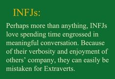 INFJ - Perhaps more than anything, they love spending time engrossed in meaningful conversation.