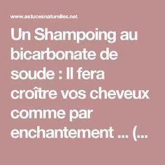 Un Shampoing au bicarbonate de soude : Il fera croître vos cheveux comme par enchantement ... (Recette et Mode d'emploi !)
