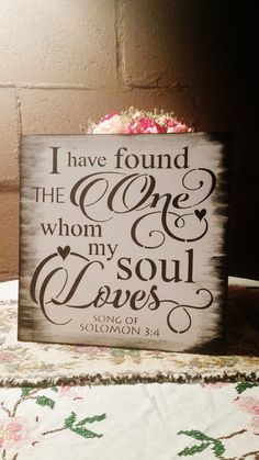 Bible Verse Sign/Wood Sign/Wedding Sign/I have found the one whom my soul loves/song of solomon Good DIY projects. anniversary gifts for men/Husband Bible Verse Signs, Verses, Scriptures, Wedding Signs, Diy Wedding, Wedding Ideas, Wedding Qoutes, Trendy Wedding, Wedding Phrases