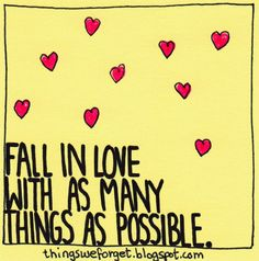 Things We Forget: 1140: Fall in love with as many things as possible.