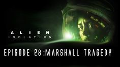 Alien: Isolation - Ep. 28 - The Marshall Tragedy