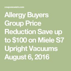 Allergy Buyers Group Price Reduction Save up to $100 on Miele S7 Upright Vacuums August 6, 2016