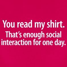 You read my shirt, that's enough social interaction for one day. Der Alphanerd hat gesprochen. Witziges Zitat für Deine Sammlung mit lustigen Sprüche Shirts. Frauen T-Shirt, Spreadshirt, pink