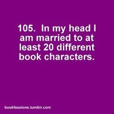 In my head I am married to at least 20 different book characters. via http://on.fb.me/V6JQz9