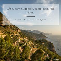 Áno, som hudobník, preto mám rád ticho. - Herbert Von Karajan #hudba #ticho Herbert Von Karajan, Advice, Music, Ideas, Musica, Musik, Tips, Muziek, Music Activities