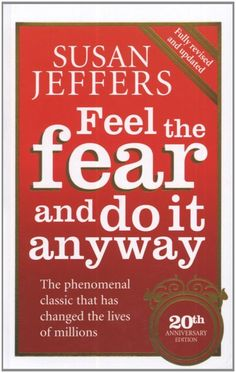 Feel the fear and do it anyway - Susan Jeffers! This book is brilliant, I always try and remember this quote when I'm feeling scared or anxious.