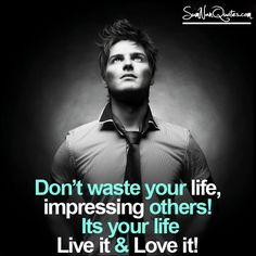 Don't waste your life, impressings others! it's your life, LIVE it & LOVE… Nan Quotes, Father Quotes, Life Quotes, Relationship Quotes, Profound Quotes, Meaningful Quotes, Inspirational Quotes, Love Quotes For Him Romantic, Positive Self Talk