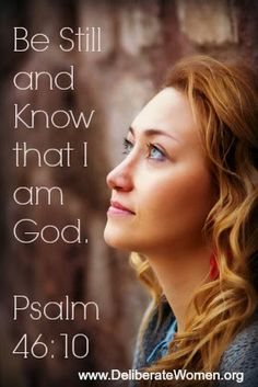 Deliberate Women: Be still and know that I am God. Look at your life through God's eyes.