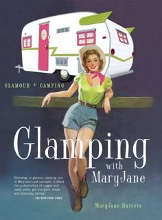 Glamping with MaryJane: Glamour + Camping by MaryJane Butters, http://www.amazon.com/dp/1423630815/ref=cm_sw_r_pi_dp_Fh2Rrb1DT03VW