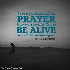 Martin Luther Quote - Without Prayer |  Christian Quotes
