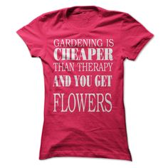 GARDENING IS CHEAPER THAN THERAPY AND YOU GET FLOWERS.