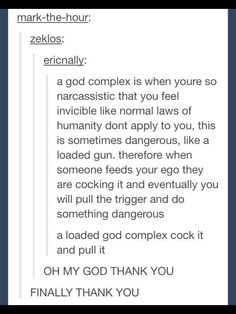 I already knew what a god-complex was. I didn't know how 'Cock it and pull it' came in. Thank you.