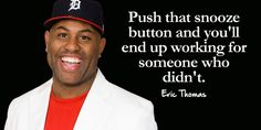 """""""Push that snooze button and you'll end up working for someone who didn't. Everyday Quotes, Daily Quotes, Best Quotes, Bible Quotes, Motivational Quotes, Inspirational Quotes, Eric Thomas Quotes, Go Getter, Marketing Quotes"""