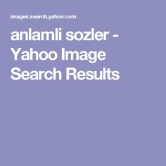 anlamli sozler - Yahoo Image Search Results