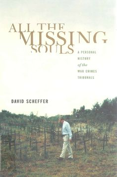 All the missing souls: A personal history of the war crimes tribunals. Written by David Scheffer.