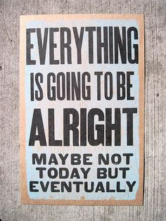 #thoughts #quotes everything is going to be alright