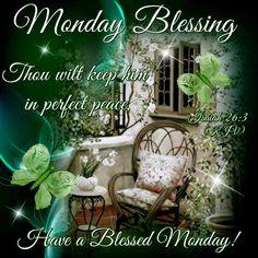 Monday Blessings ~~J Monday Wishes, Monday Greetings, Monday Blessings, Good Night Blessings, Morning Blessings, Good Morning Greetings, Have A Blessed Monday, Happy Monday Morning, Isaiah 26 3