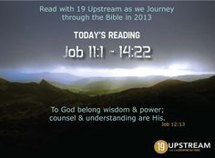 Read through the Bible with 19 Upstream Christian t-shirts in 2013.  We hope everyone is sticking in there and reading with us!   Check out 19 Upstream's main FB page for today's daily readings! Job 11-14. http://www.facebook.com/19Upstream    19 Upstream Christian tee shirts www.19upstream.com