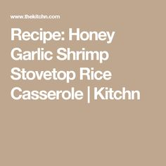 Recipe: Honey Garlic Shrimp Stovetop Rice Casserole | Kitchn