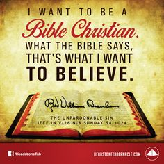 I want to be a Bible Christian. What the Bible says, that's what I want to believe. Image Quote from: THE UNPARDONABLE SIN - JEFF IN V-26 N-8 SUNDAY 54-1024 - Rev. William Marrion Branham