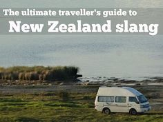The ultimate traveller's guide to New Zealand slang ... and Aussie too, for the most part.