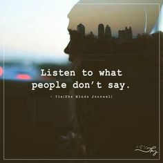 It is that you need to understand the unspoken of words of people and their feelings, Listen To What People Don't Say Meant To Be Quotes, Quotes To Live By, Listening Quotes, Words Quotes, Life Quotes, Believe, Girl Boss Quotes, Empowering Quotes, Psychology Facts
