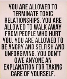 You are allowed to terminate toxic relationships. You are allowed to walk away from people who hurt you. You don't owe anyone an explanation for taking care of yourself. ~ @ShawtyySnappin