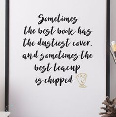 Beauty & the Beast Quote - Chip and Mrs Potts Quote Print - Disney Art Print - Sometimes Art Print This striking quote print is part of the LoveLi fairytale range of art prints. Perfect as a gift this simple typographic print is perfect for any Disney fan. White background with black ink style print quote; 'Sometimes the best book has the dustiest cover, and sometimes the best teacup is chipped' The print is finished with a little gold chip cup illustration. This A4 (210 × 297mm) size p...