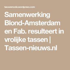 Samenwerking Blond-Amsterdam en Fab. resulteert in vrolijke tassen | Tassen-nieuws.nl