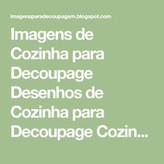 Imagens de Cozinha para Decoupage Desenhos de Cozinha para Decoupage Cozinha para Decoupage BREVE MAIS IMAGE...
