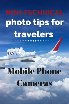 Non-technical photo tips for travelers - Mobile Phone Cameras | Tracie Travels >>> Part 1 of this series includes non-technical phone camera tips.