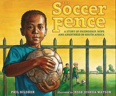 The Soccer Fence soccer: fantastic book for kids in light of the World Cup, but great lesson about apartheid too.