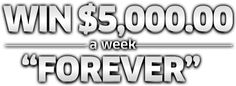 "Win $5,000.00 a Week ""Forever"". A PCH sweepstakes winner could cash in on thousands of dollars every week for life. Act now to get a free contest entry."