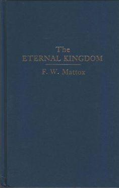 The Eternal Kingdom A History of the Church of Christ [Hardback] by F. W. Mattox