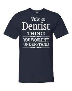 It's A Dentist Thing You Wouldn't Understand Unisex Shirt - Dentist Shirt - Dentist Gift by FamilyTeeStore on Etsy