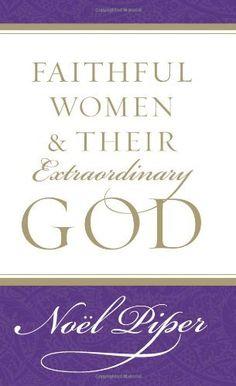 Faithful Women and Their Extraordinary God by Noël Piper, http://www.amazon.com/dp/1581346735/ref=cm_sw_r_pi_dp_sZGsqb09Y78JH
