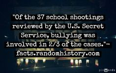 effects of bullying Effects Of Bullying, School Shootings, Secret Service