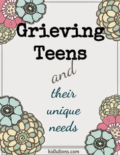 Grieving Teens and Their Unique Needs