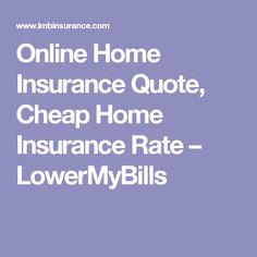 Online Home Insurance Quote, Cheap Home Insurance Rate – LowerMyBills