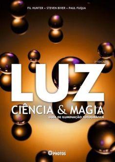 Luz - Ciência & Magia - Guia de Iluminação Fotográfica - 2ª Ed. 2012